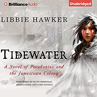 Tidewater     A Novel of Pocahontas and the Jamestown Colony              By:                                                                                                                                 Libbie Hawker                               Narrated by:                                                                                                                                 Scott Merriman,                                                                                        Angela Dawe,                                                                                        Luke Daniels                      Length: 17 hrs and 55 mins     154 ratings     Overall 4.3