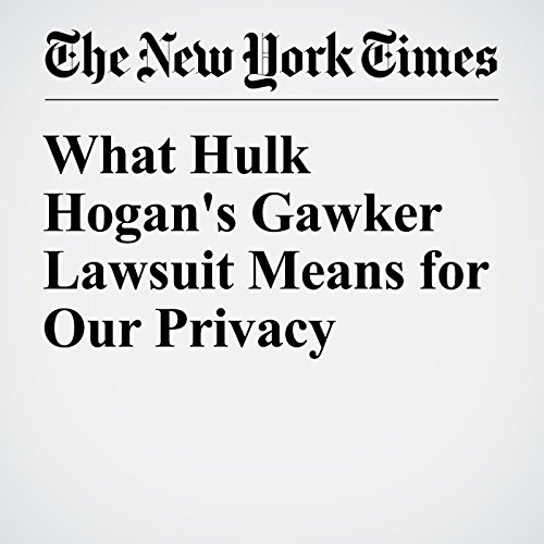 What Hulk Hogan's Gawker Lawsuit Means for Our Privacy audiobook cover art