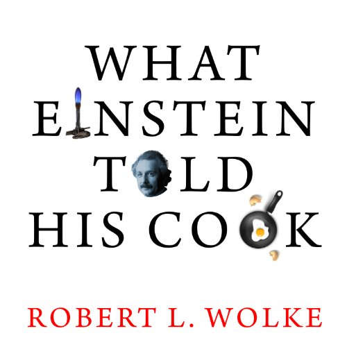 What Einstein Told His Cook     Kitchen Science Explained              By:                                                                                                                                 Robert L. Wolke                               Narrated by:                                                                                                                                 Sean Runnette                      Length: 9 hrs and 12 mins     1,554 ratings     Overall 4.0