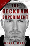 The Beckham Experiment: How the World s Most Famous Athlete Tried to Conquer America