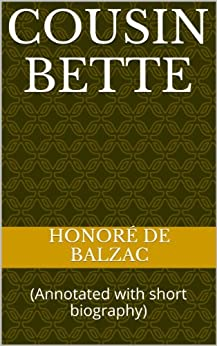 Cousin Bette: (Annotated with short biography) by [Honoré de Balzac]