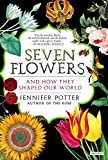 Image of Seven Flowers: And How They Shaped Our World
