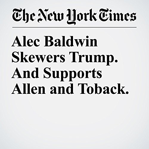 Alec Baldwin Skewers Trump. And Supports Allen and Toback. copertina