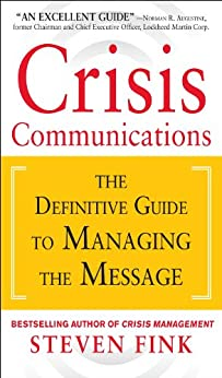 Crisis Communications: The Definitive Guide to Managing the Message (English Edition) par [Steven Fink]
