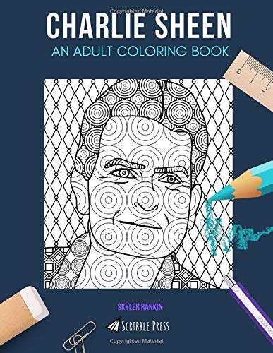 CHARLIE SHEEN: AN ADULT COLORING BOOK: A Charlie Sheen Coloring Book For Adults
