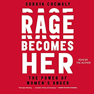 Rage Becomes Her     The Power of Women's Anger              Written by:                                                                                                                                 Soraya Chemaly                               Narrated by:                                                                                                                                 Soraya Chemaly                      Length: 11 hrs and 3 mins     12 ratings     Overall 4.8