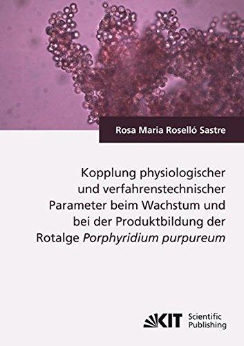 Kopplung physiologischer und verfahrenstechnischer Parameter beim Wachstum und bei der Produktbildung der Rotalge Porphyridium purpureum