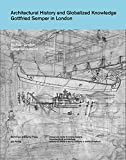 Architectural History and Globalized Knowledge: Gottfried Semper in London