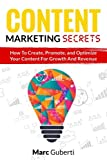 Content Marketing Secrets: How To Create, Promote, And Optimize Your Content For Growth And Revenue