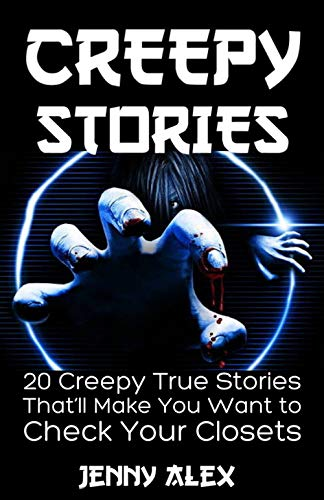 CREEPY STORIES: 20 CREEPY TRUE STORIES THAT'LL MAKE YOU WANT TO CHEC