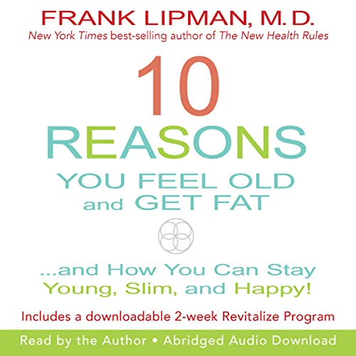 10 Reasons You Feel Old and Get Fat... audiobook cover art