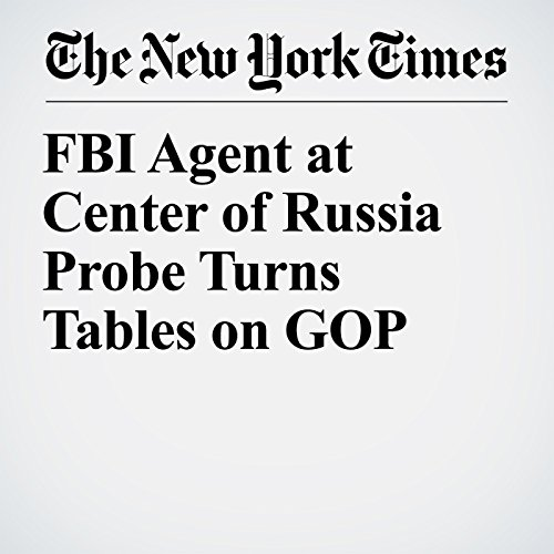 FBI Agent at Center of Russia Probe Turns Tables on GOP copertina