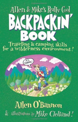 Allen & Mike's Really Cool Backpackin' Book: Traveling & camping skills for a wilderness environment (Allen & Mike's...