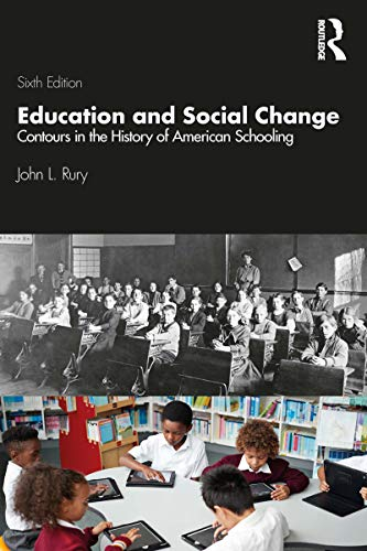 Compare Textbook Prices for Education and Social Change: Contours in the History of American Schooling 6 Edition ISBN 9780367242978 by Rury, John L.