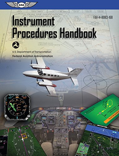Compare Textbook Prices for Instrument Procedures Handbook: FAA-H-8083-16B ASA FAA Handbook Series 2017 Edition ISBN 9781619546332 by Federal Aviation Administration (FAA)/Aviation Supplies & Academics (ASA)