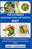 The Ultimate Rheumatoid Arthritis Diet: A Comprehensive Guide For Inflammation Relief And Healthy Immune System With Quick, Delicious And Nutritious Anti-Inflammatory Recipes