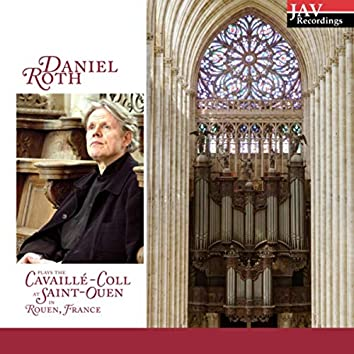 Daniel Roth Plays the Cavaillé-Coll at Saint-Ouen in Rouen, France
