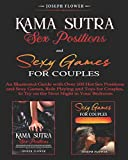 Kama Sutra Sex Positions and Sexy Games for Couples: An Illustrated Guide with Over 100 Hot Sex Positions and Sexy Games for Couples to Try on the Next Night in Your Bedroom (Sex Collection)