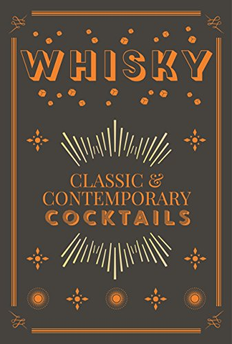 Whisky Cocktails: Classic and Contemporary Drinks for Every Taste (English Edition)
