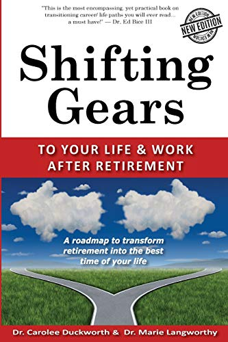 Book: Shifting Gears to Your Life and Work After Retirement - Second Edition by Dr. Carolee Duckworth and Dr. Marie Langworthy