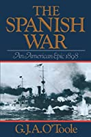 The Spanish War: An American Epic--1898