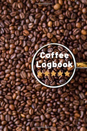 Coffee Logbook: Easy To Fill In Template | Journal To Record Best Beans | Log Drinks & Track Brewing Success | Best Gift for Barista or Caffeine ... Present For Home Brewer or Coffee Table Book