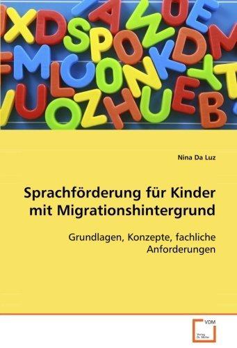 Sprachförderung für Kinder mit Migrationshintergrund: Grundlagen, Konzepte, fachliche Anforderungen by Nina Da Luz (2008-08-29)