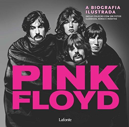 Pink Floyd. A Biografia Ilustrada
