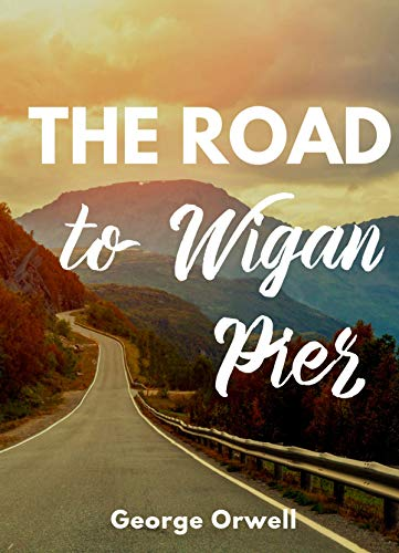 The Road to Wigan Pier by George Orwell illustrated edition (English Edition)