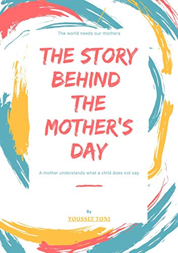 THE STORY BEHIND THE MOTHER'S DAY: is an Amazing ebook that deals with the story of...