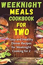 Weeknight Meals Cookbook for Two: Easy and Healthy Dinner Recipes for Weeknight Cooking for Two