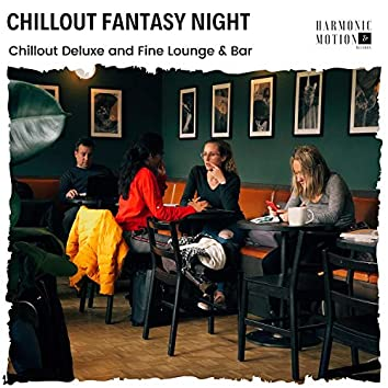 Chillout Fantasy Night - Chillout Deluxe And Fine Lounge & Bar
