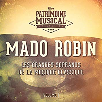 Les grandes sopranos de la musique classique : mado robin, vol. 1