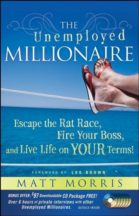 ワイン弁護人鼻The Unemployed Millionaire: Escape the Rat Race, Fire Your Boss and Live Life on YOUR Terms! (English Edition)