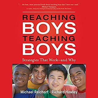 Reaching Boys, Teaching Boys     Strategies that Work - and Why              By:                                                                                                                                 Michael Reichert,                                                                                        Richard Hawley                               Narrated by:                                                                                                                                 Hal Wiedeman                      Length: 9 hrs and 23 mins     Not rated yet     Overall 0.0