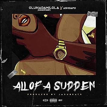 All of a Sudden (feat. Ashidapo & Oluwadamilola)