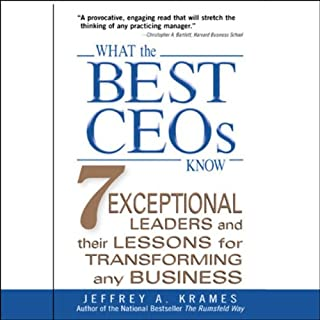 What the Best CEOs Know     Seven Exceptional Leaders and Their Lessons for Transforming Any Business              By:                                                                                                                                 Jeffrey Krames                               Narrated by:                                                                                                                                 John Lescault                      Length: 4 hrs and 16 mins     17 ratings     Overall 3.7