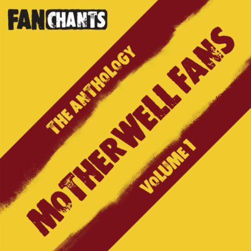 Motherwell FC Fans Anthology I (Real Football The Well Songs) [Explicit]
