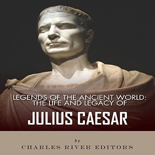 Legends of the Ancient World: The Life and Legacy of Julius Caesar cover art