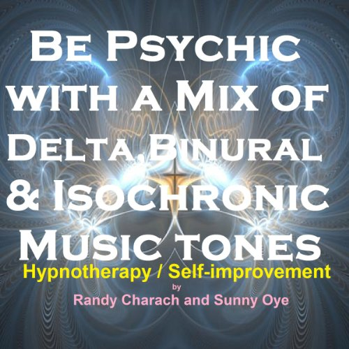 Be Psychic - with a Mix of Delta, Binaural, and Isochronic Tones audiobook cover art