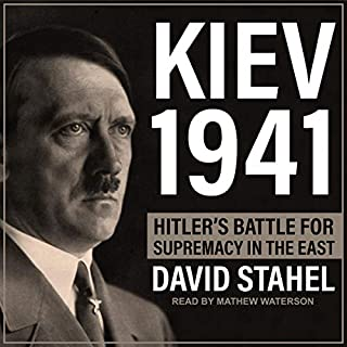 Kiev 1941     Hitler's Battle for Supremacy in the East              By:                                                                                                                                 David Stahel                               Narrated by:                                                                                                                                 Matthew Waterson                      Length: 14 hrs and 1 min     27 ratings     Overall 4.5