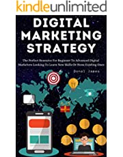 Digital Marketing Strategy 2021: The Perfect Resource For Beginner To Advanced Digital Marketers Looking To Learn New Skills Or Hone Existing Ones