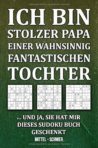 Ich Bin Stolzer Papa Einer Wahnsinnig Fantastischen Tochter ..Und Ja Sie Hat Mir Dieses Sudoku Buch Geschenkt | Mittel - Schwer: Rätselbuch zum ... 600 Sudoku Rätsel auf 154 Seiten | Mittelsch