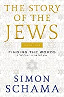 The Story of the Jews Volume One: Finding the Words 1000 BC-1492 AD (Story of the Jews, 1)