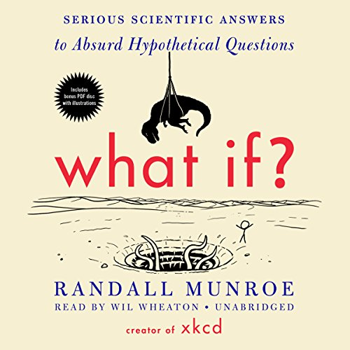 What If?     Serious Scientific Answers to Absurd Hypothetical Questions              Auteur(s):                                                                                                                                 Randall Munroe                               Narrateur(s):                                                                                                                                 Wil Wheaton                      Durée: 6 h et 36 min     132 évaluations     Au global 4,6