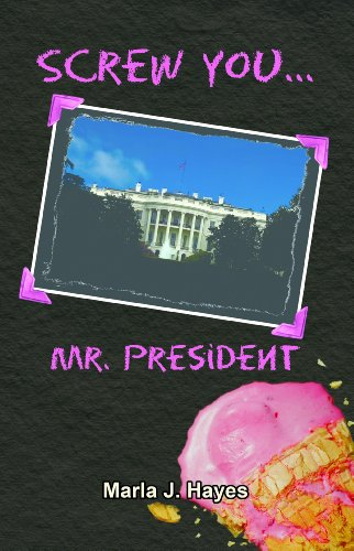 Book: Screw You, Mr. President by Marla J. Hayes