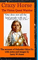 Crazy Horse - The Vision Quest Warrior