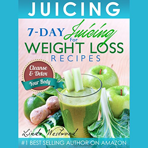 Juicing: 7-Day Juicing for Weight Loss Recipes  By  cover art