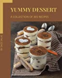 A Collection Of 365 Yummy Dessert Recipes: Yummy Dessert Cookbook - Where Passion for Cooking Begins