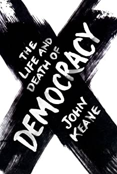 The Life and Death of Democracy by [John Keane]
